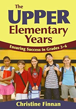 The Upper Elementary Years: Ensuring Success in Grades 3-6 9781412940993