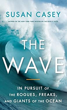 The Wave: In Pursuit of the Rogues, Freaks, and Giants of the Ocean 9781410434036