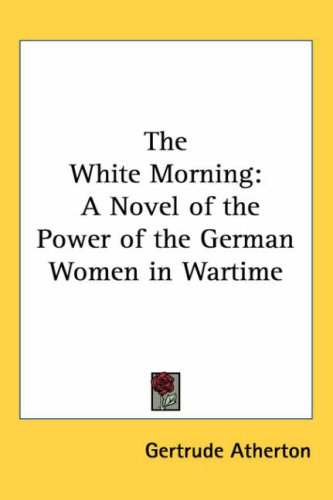 The White Morning: A Novel of the Power of the German Women in Wartime 9781417933549