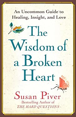 The Wisdom of a Broken Heart: An Uncommon Guide to Healing, Insight, and Love 9781416593157