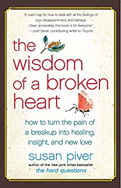 The Wisdom of a Broken Heart: How to Turn the Pain of a Breakup Into Healing, Insight, and New Love 9781416593164