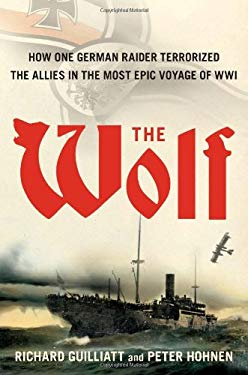 The Wolf: How One German Raider Terrorized the Allies in the Most Epic Voyage of WWI 9781416573173