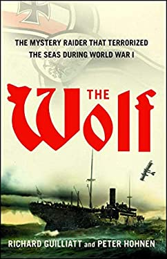 The Wolf: The Mystery Raider That Terrorized the Seas During World War I 9781416576112