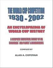The World Cup Competition 1930-2002: An Encyclopaedia of World Cup History - A Complete Statistical Survey of All Countries' and P 6176933