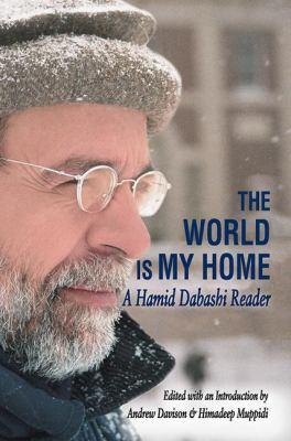The World Is My Home: A Hamid Dabashi Reader 9781412813440
