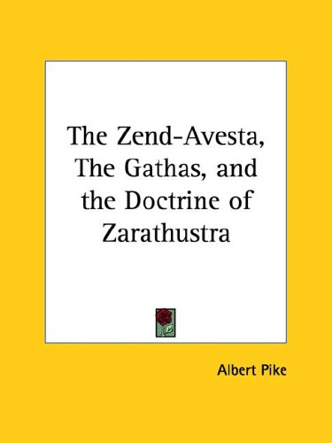 The Zend-Avesta, the Gathas, and the Doctrine of Zarathustra 9781419105883
