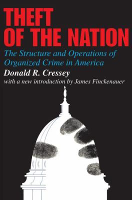 Theft of the Nation: The Structure and Operations of Organized Crime in America 9781412807647