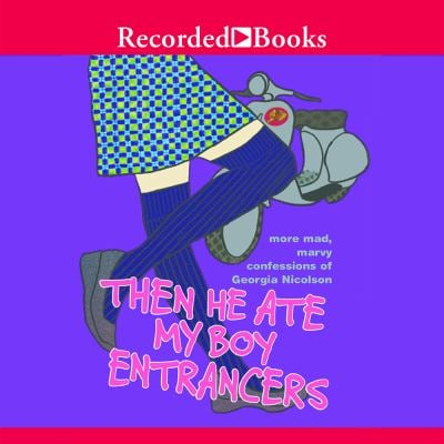 Then He Ate My Boy Entrancers: More Mad, Marvy Confessions of Georgia Nicholson 9781419339776