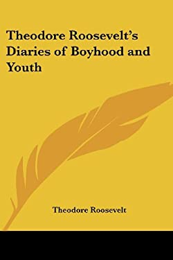Theodore Roosevelt's Diaries of Boyhood and Youth 9781417942350