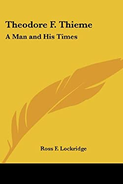 Theodore F. Thieme: A Man and His Times 9781419159787