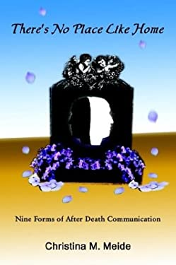 There's No Place Like Home: Nine Forms of After Death Communication 9781410762559