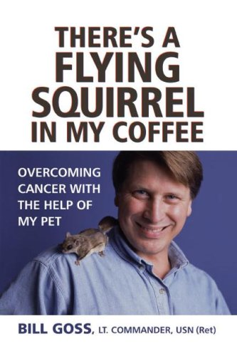 There's a Flying Squirrel in My Coffee: Overcoming Cancer with the Help of My Pet 9781416573692