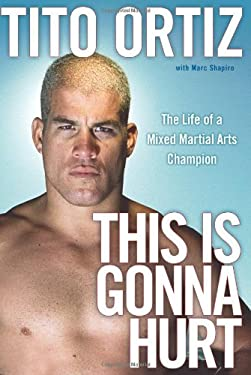 This Is Gonna Hurt: The Life of a Mixed Martial Arts Champion 9781416955412