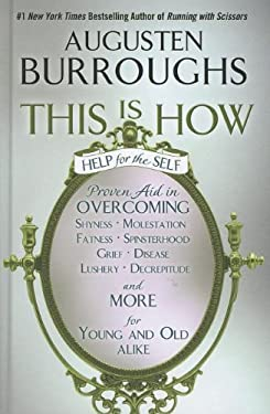 This Is How: Proven Aid in Overcoming Shyness, Molestation, Fatness, Spinsterhood, Grief, Disease, Lushery, Decrepitude & More: For 9781410449139