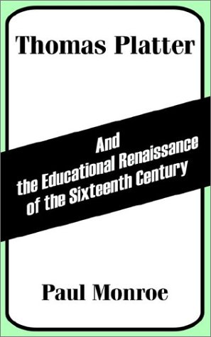 Thomas Platter and the Educational Renaissance of the Sixteenth Century 9781410203694