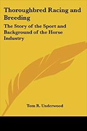 Thoroughbred Racing and Breeding: The Story of the Sport and Background of the Horse Industry
