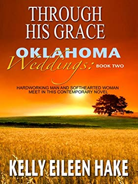 Through His Grace: Hardworking Man Meets Softhearted Woman in This Contemporary Novel 9781410409935