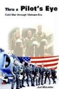 Thru a Pilot's Eye: Cold War Through Vietnam Era 9781414011608