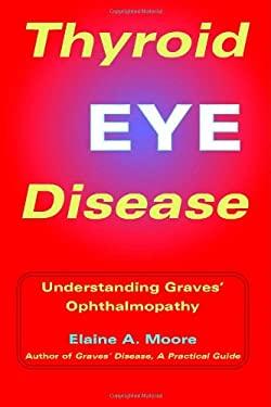 Thyroid Eye Disease: Understanding Graves' Ophthalmopathy 9781412009119