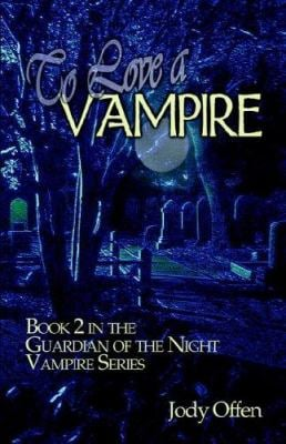 To Love a Vampire: Book 2 in the Guardian of the Night Vampire Series 9781413762938