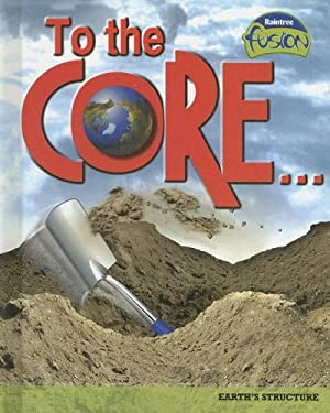 To the Core!: Earth's Structure 9781410925770
