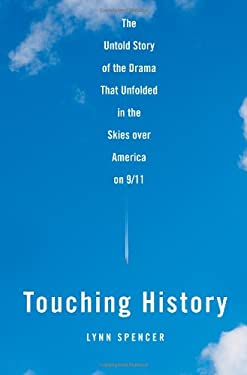 Touching History: The Untold Story of the Drama That Unfolded in the Skies Over America on 9/11 9781416559252