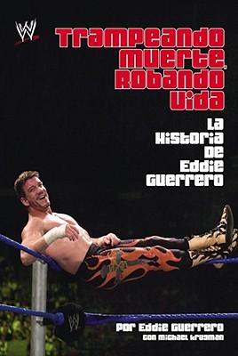 Trampeando Muerte, Robando Vida: La Historia de Eddie Guerrero 9781416516460