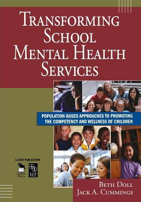Transforming School Mental Health Services: Population-Based Approaches to Promoting the Competency and Wellness of Children 9781412953290