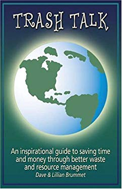 Trash Talk: An Inspirational Guide to Saving Time and Money Through Better Waste and Resource Management 9781413725186
