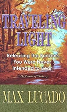 Traveling Light: Releasing the Burdens You Were Never Intended to Bear 9781410401465