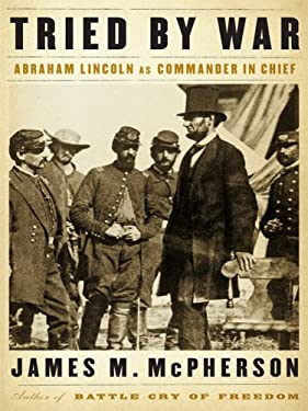Tried by War: Abraham Lincoln as Commander in Chief 9781410413390