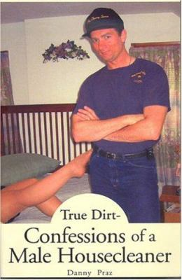 True Dirt- Confessions of a Male Housecleaner 9781413457032