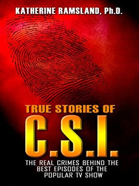 True Stories of C.S.I.: The Real Crimes Behind the Best Episodes of the Popular TV Show 9781410413239