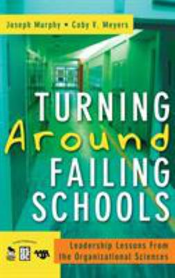 Turning Around Failing Schools: Leadership Lessons from the Organizational Sciences 9781412940962