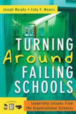 Turning Around Failing Schools: Leadership Lessons from the Organizational Sciences 9781412940979