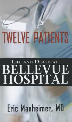 Twelve Patients: Life and Death at Bellevue Hospital 9781410452092
