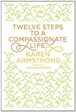Twelve Steps to a Compassionate Life 9781410435033
