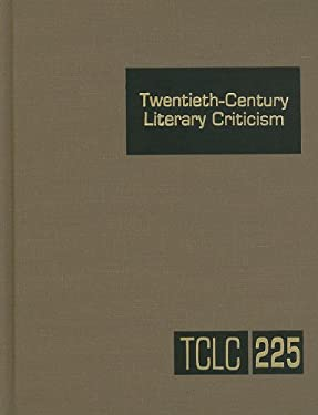 Twentieth-Century Literary Criticism, Volume 225: Criticism of the Works of Novelists, Poets, Playwrights, Short Story Writers, and Other Creative Wri 9781414438665