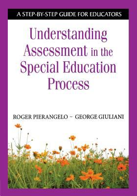 Understanding Assessment in the Special Education Process: A Step-By-Step Guide for Educators 9781412917919