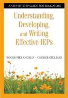 Understanding, Developing, and Writing Effective IEPs: A Step-By-Step Guide for Educators 9781412917865