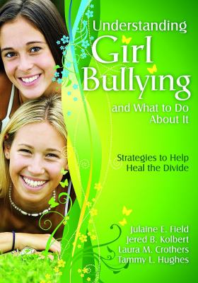 Understanding Girl Bullying and What to Do about It: Strategies to Help Heal the Divide 9781412964883