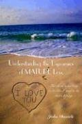 Understanding the Dynamics of Mature Love: For Those Who Long to Be Loved, and to Be More Loving 9781414017242