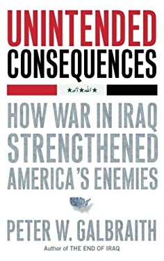 Unintended Consequences: How War in Iraq Strengthened America's Enemies 9781416562269