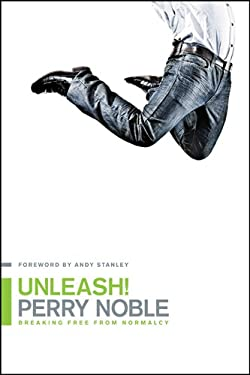 Unleash!: Breaking Free from Normalcy 9781414366791