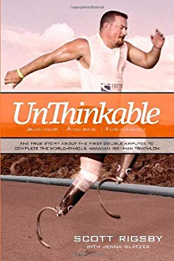 Unthinkable: The True Story about the First Double Amputee to Complete the World-Famous Hawaiian Ironman Triathlon 9781414333151