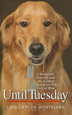 Until Tuesday: A Wounded Warrior and the Golden Retriever Who Saved Him 9781410441935