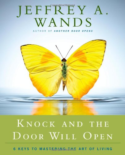 Knock and the Door Will Open: 6 Keys to Mastering the Art of Living 9781416591085