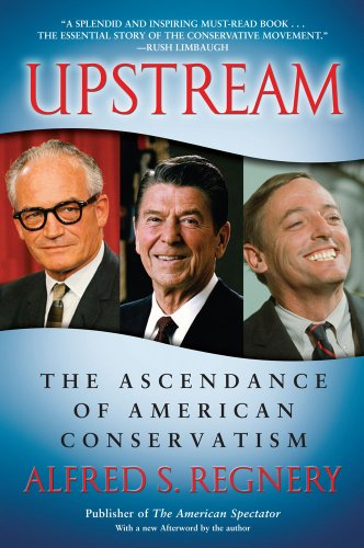 Upstream: The Ascendance of American Conservatism 9781416522898