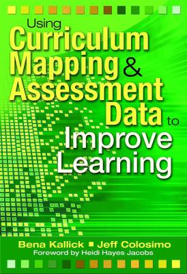 Using Curriculum Mapping & Assessment Data to Improve Learning 9781412927826