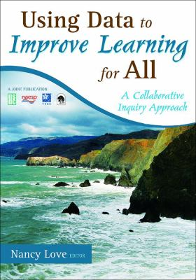 Using Data to Improve Learning for All: A Collaborative Inquiry Approach 9781412960854